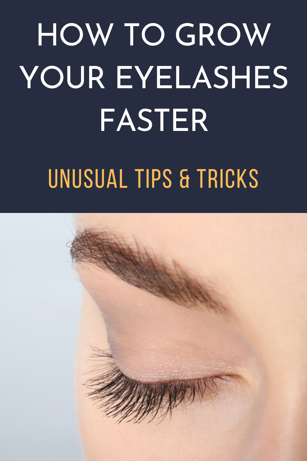 How to Grow Your Eyelashes Faster: Unusual Tips & Tricks ...